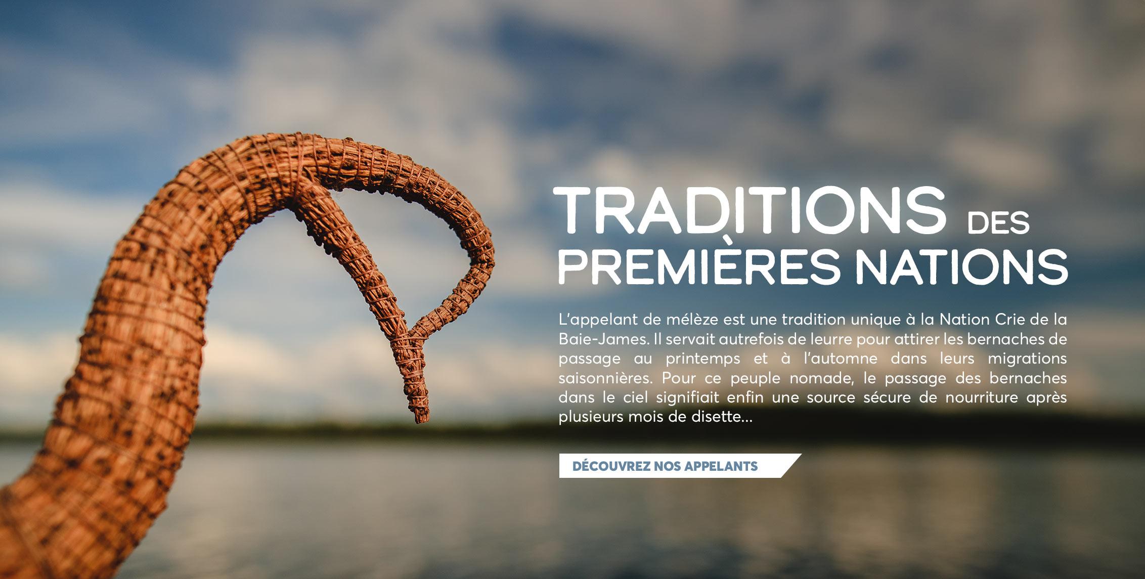 L'appelant de mélèze est une tradition unique à la Nation Crie de la Baie-James. Il servait autrefois de leurre pour attirer les bernaches de passage au printemps et à l'automne dans leurs migrations saisonnières. Pour ce peuple nomade, le passage d